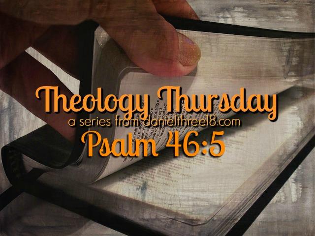 Theology Thursday: Psalm 46:5 – danielthree18